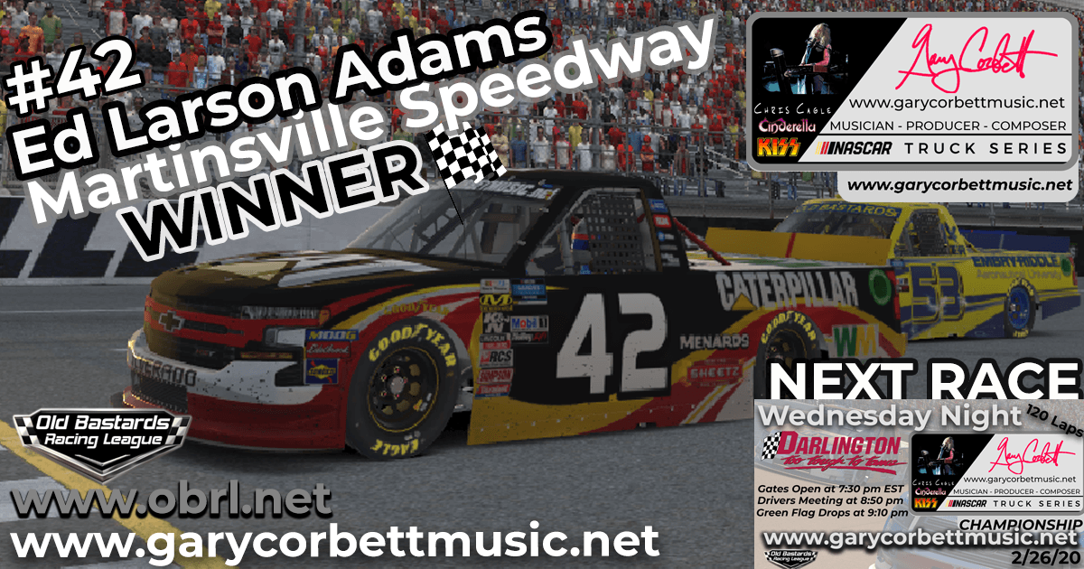 🏁 Ed Adams #42 TV Wins Nascar Gary Corbett Truck Series Race at Martinsville Speedway!