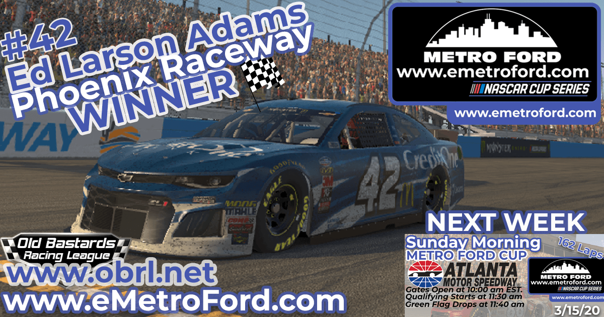 Ed Larson Adams #42 Wins Nascar Metro Ford Cup Race at Phoenix Raceway!