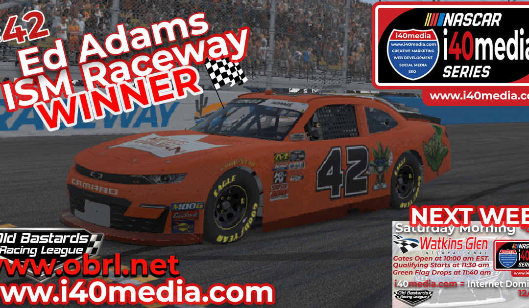 "🏁 Ed ""Larson"" Adams #42 Wins Nascar i40media Grand National Race at ISM Raceway!"
