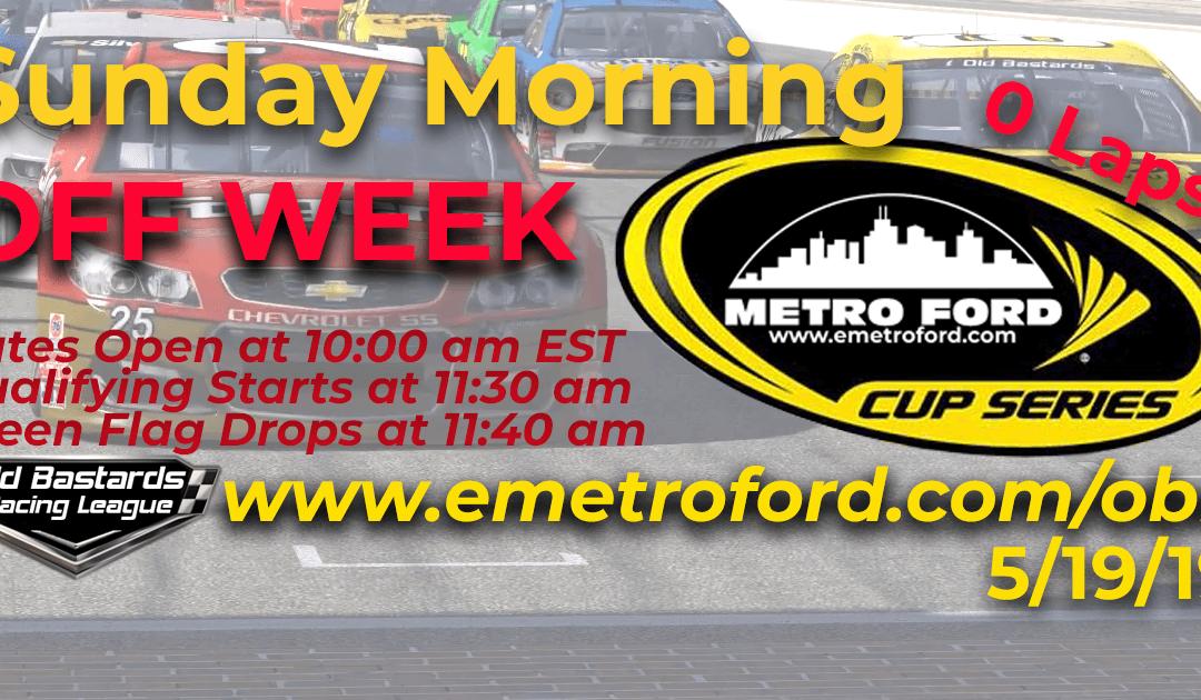 Week #14 Metro Ford Cup Series Race OFF WEEK – 5/19/19 Sunday Mornings