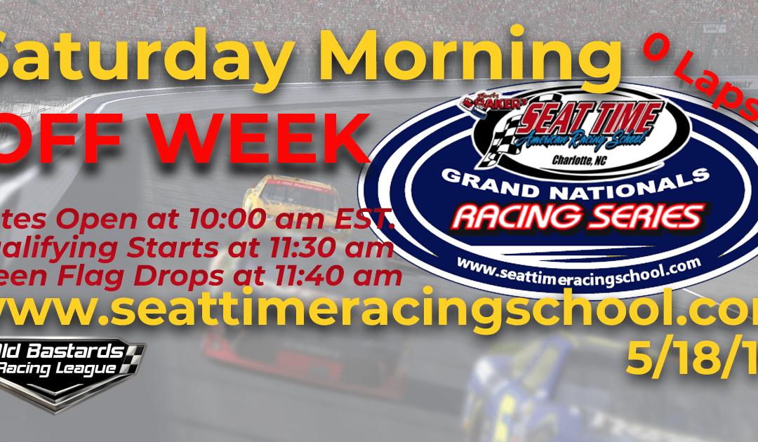 OFF WEEK! Week #14 Seat Time Driving Experience Grand Nationals Series OFF WEEK- 5/18/19 Saturday Mornings