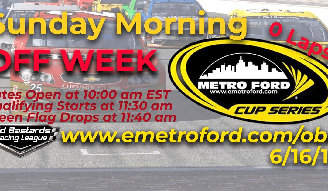 Week #18 Metro Ford Cup Series Race OFF WEEK- 6/16/19 Sunday Mornings