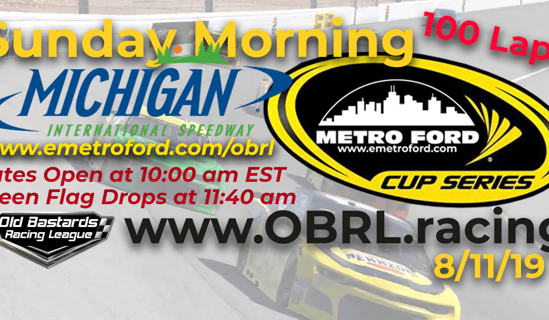 Week #26 Metro Ford Cup Series Race Michigan Int'l Speedway – 8/11/19 Sunday Mornings