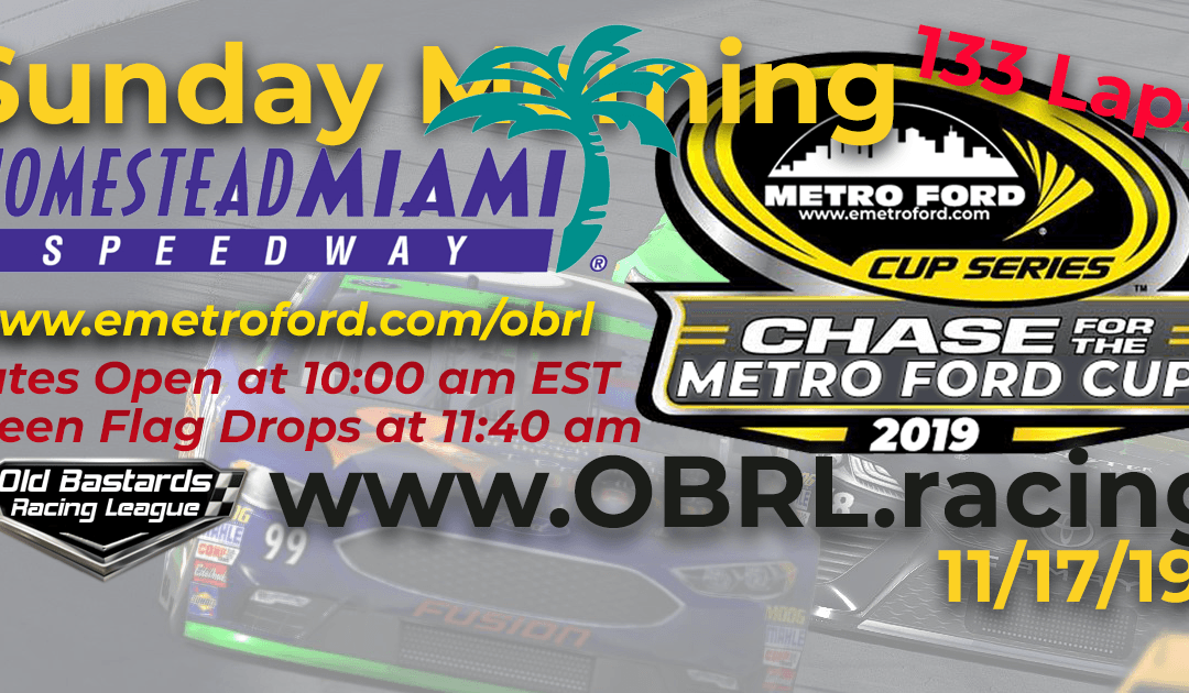 Week #40 Metro Ford Cup Series Race at Homestead-Miami Speedway – 11/17/19 Sunday Mornings