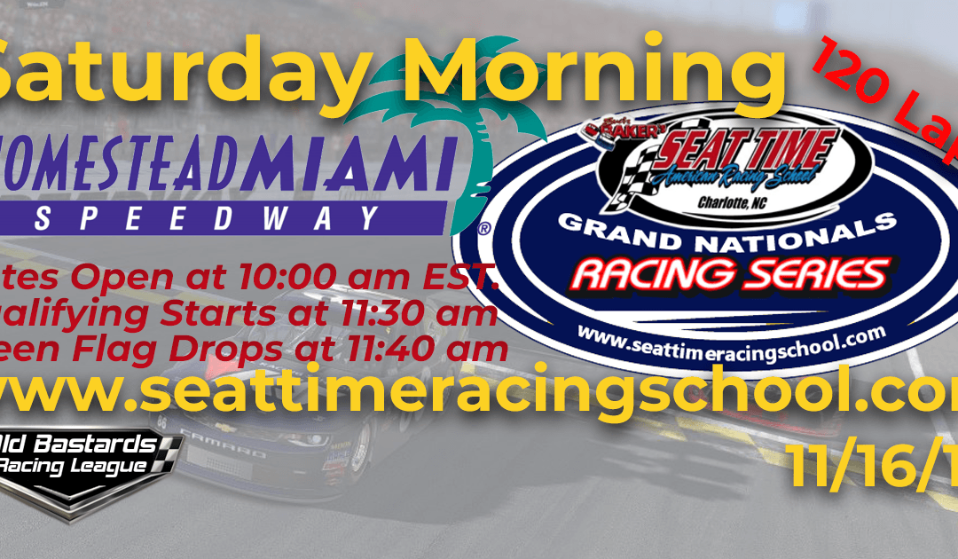 Week #40 Seat Time Racing Experience Grand Nationals Series Race at Homestead-Miami Speedway – 11/16/19 Saturday Mornings