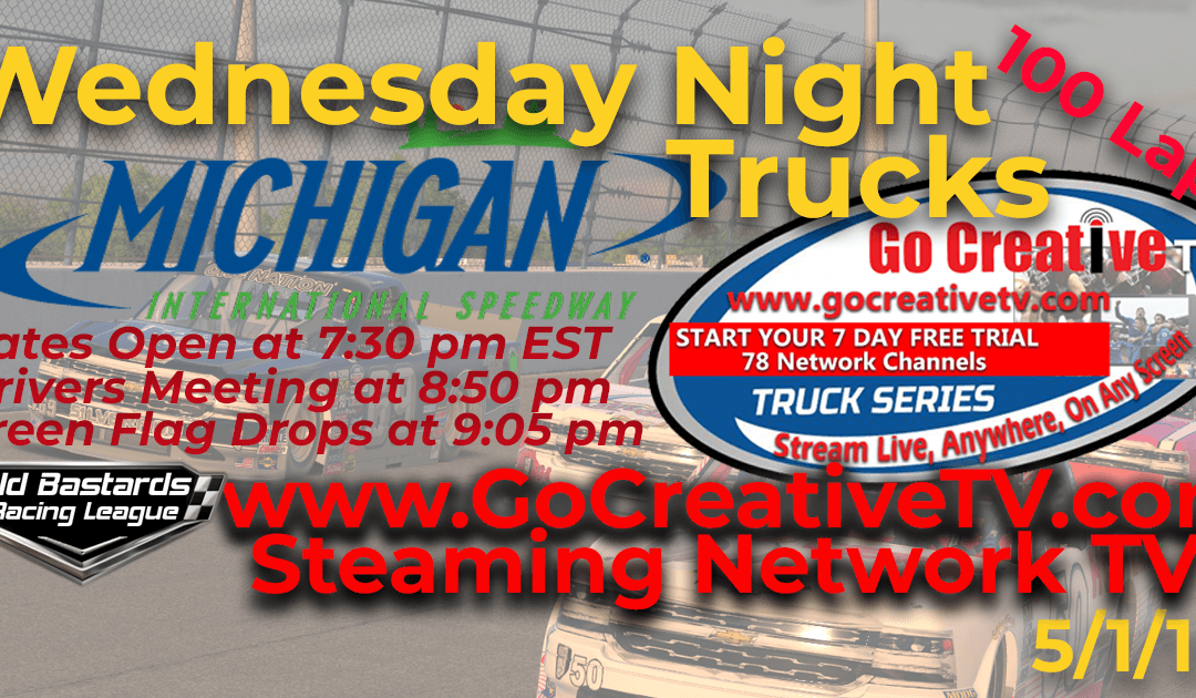 Week #8 Go Creative TV Truck Series Race at Michigan Int'l Speedway – 5/1/19 Wednesday Nights