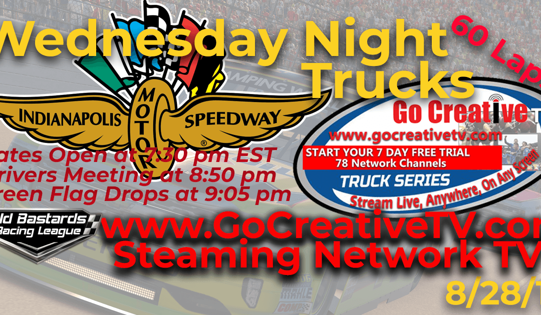 Week #12 Go Creative Streaming TV Truck Series Race at Indianapolis Motor Speedway – 8/28/19 Wednesday Nights