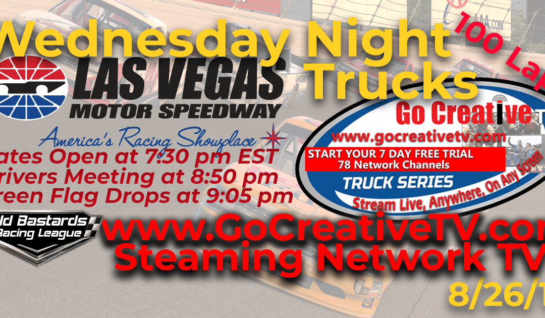 Week #3 ESPN Nascar Go Creative Streaming TV Truck Series Race at Las Vegas Motor Speedway – 6/26/19 Wednesday Nights