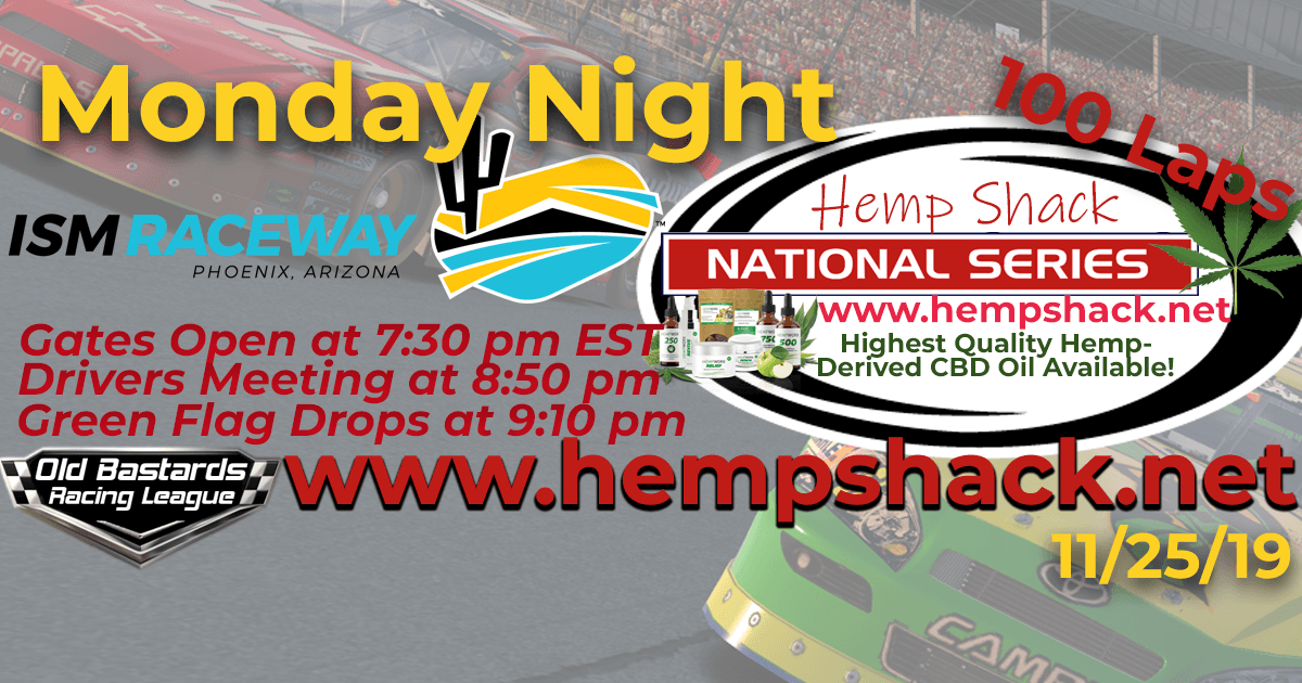 Hemp Shack CBD Oil National Series Race at ISM Phoenix Raceway - 11/25/19 - Monday Nights. Monday Night Nascar iRacing K&N Pro League - Hemp Shack - Highest Quality Hemp-Derived CBD Oil Available!