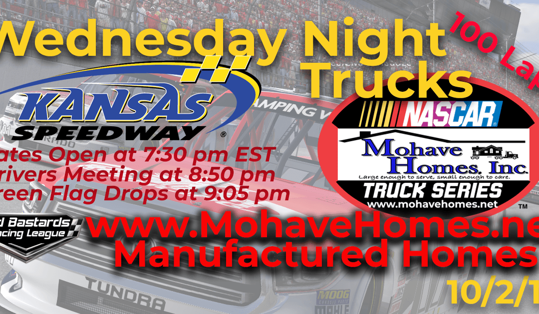 Week #4 Cavco Modular Homes Mohave Homes Truck Series Race at Kansas Speedway – 10/2/19 Wednesday Nights