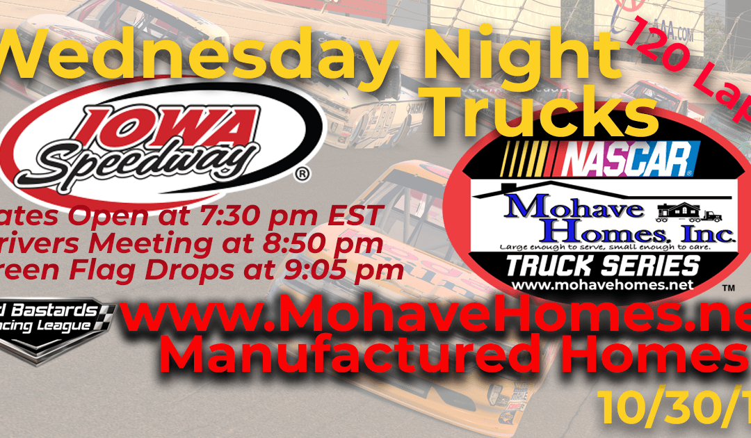 Week #8 Nascar Homes By Cavco West Mohave Homes Truck Series Race at Iowa Speedway – 10/30/19 Wednesday Nights