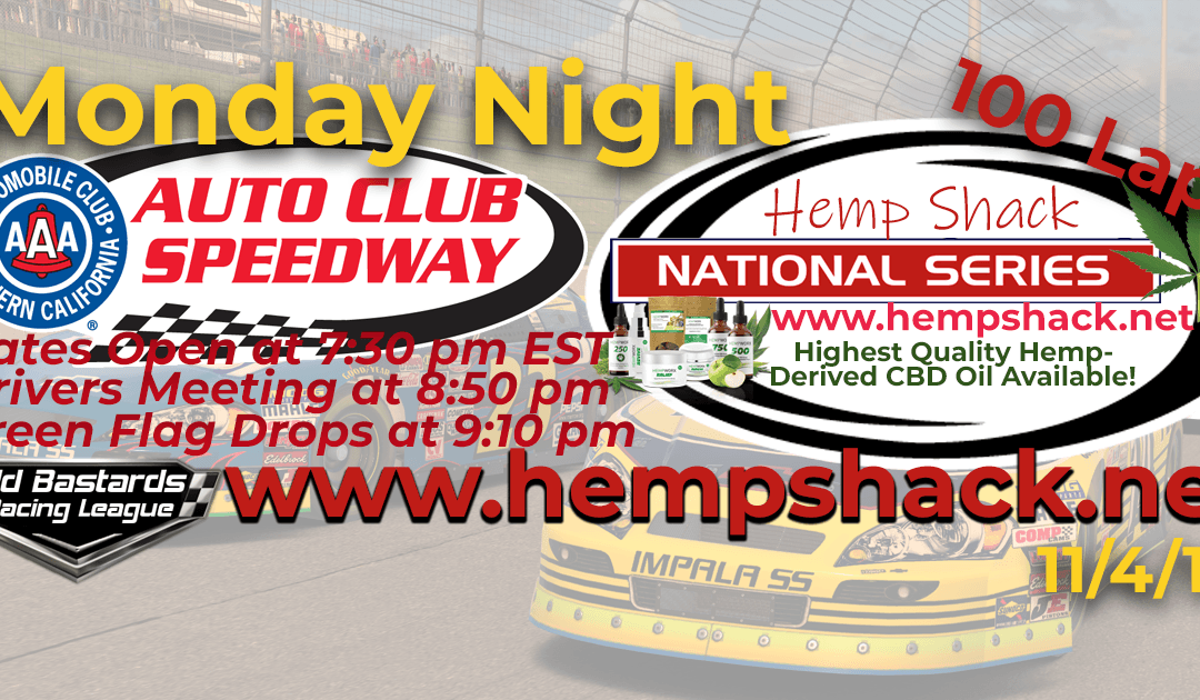 Week #9 Hemp Shack CBD Oil National Series Race at Auto Club Speedway – 11/4/19 Monday Nights