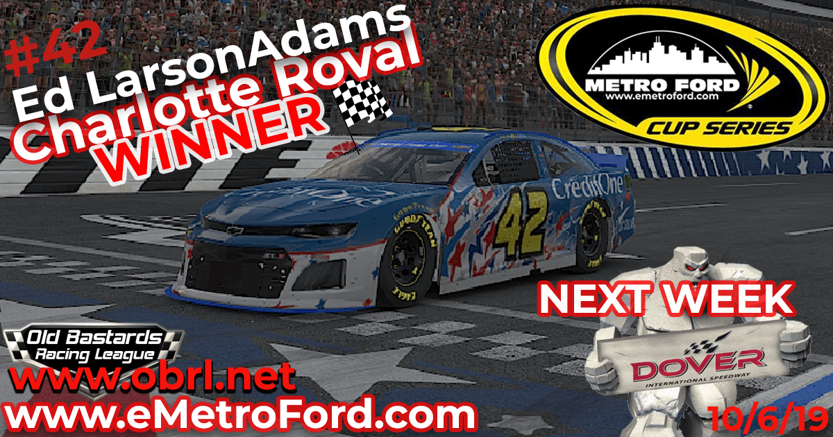 "Ed ""Larson"" Adams #42 Wins Nascar Metro Ford Cup Race at the Charlotte Roval!"