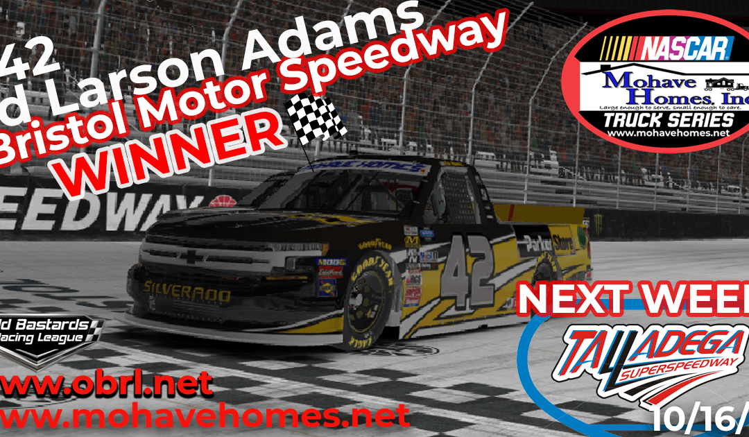 "🏁 Ed ""Larson"" Adams #42 Wins The Nascar Mohave Homes Truck Series Race at Bristol Motor Speedway!"