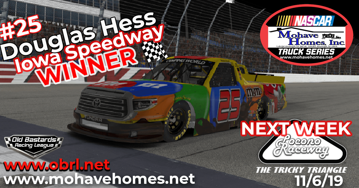 Doug Hess #25 Wins The Nascar Mohave Homes Truck Series Race at Iowa Speedway!
