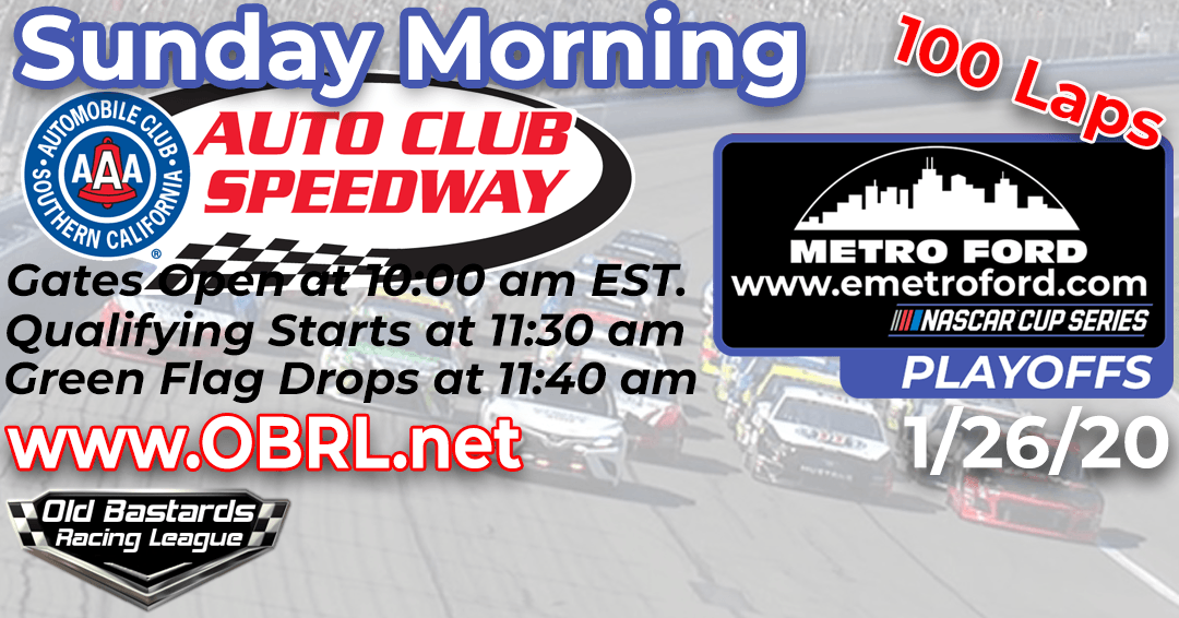 Week #10 Metro Ford Chicago Cup Series Race at Auto Club Speedway Round of 12 – 1/26/20 Sunday Mornings