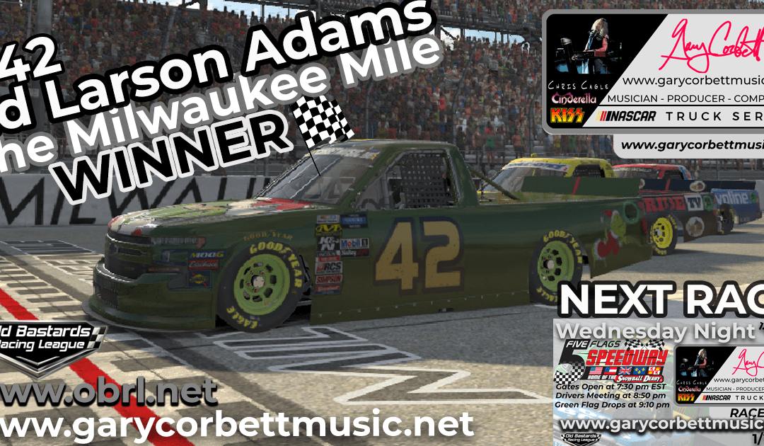 🏁 Ed Larson Adams #42 Wins Nascar Gary Corbett Truck Race at The Milwaukee Mile!