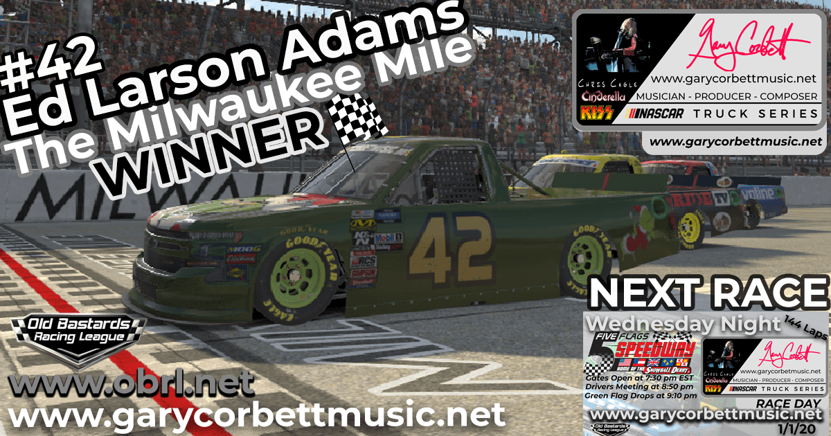 Ed Larson Adams #42 Wins Nascar Gary Corbett Truck Race at The Milwaukee Mile!