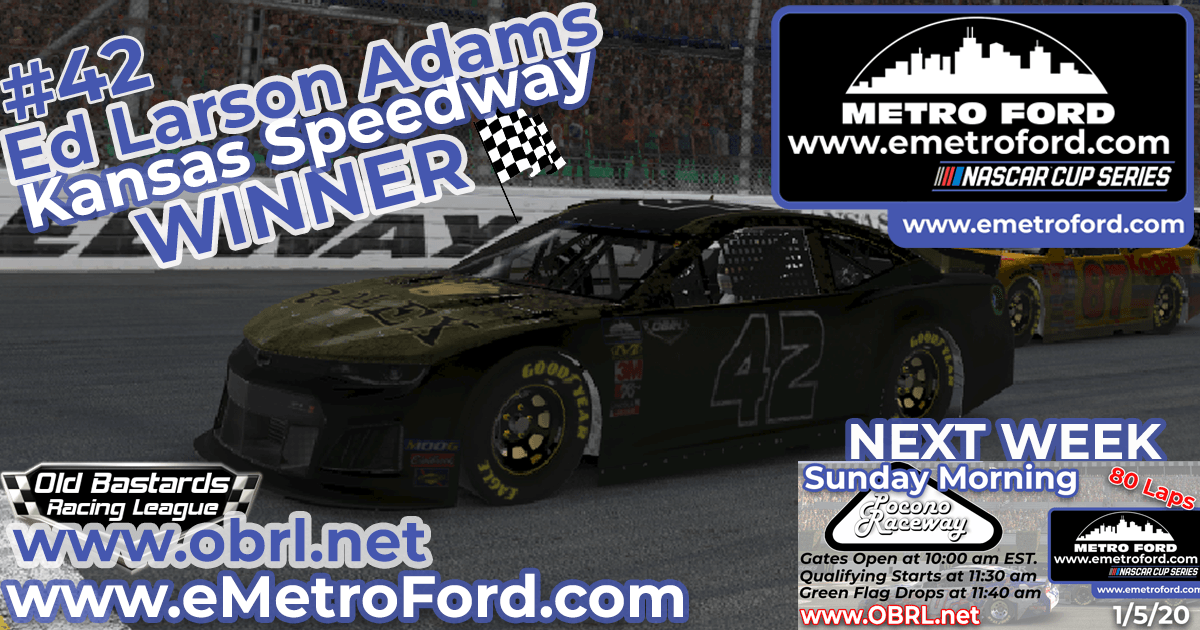 Ed Larson Adams #42 Wins Nascar Metro Ford Chicago Cup Race at Kansas Speedway!