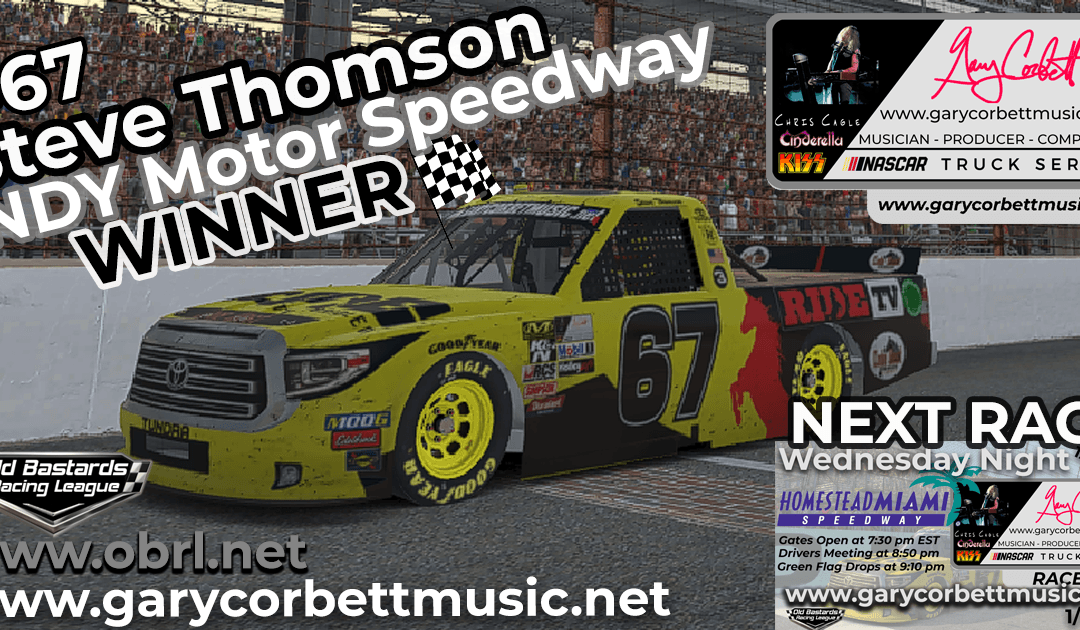 🏁 Steve The Mule Thomson #67 Wins Nascar Gary Corbett Truck Series Race at INDY!
